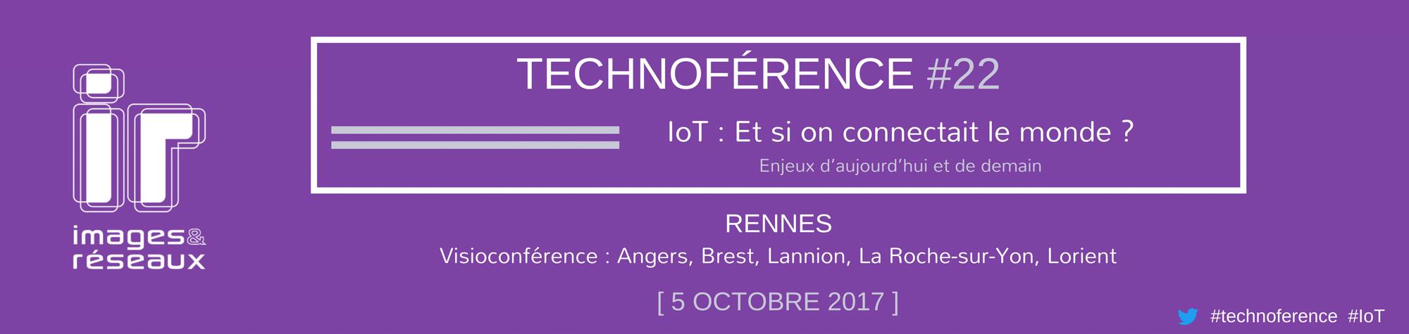 IoT : et si on connectait le monde ? Enjeux d'aujourd'hui et de demain – Technoférence #22 Images & Réseaux